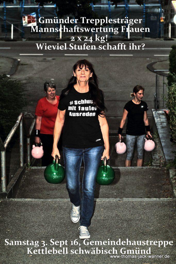 Gmuender Trepplestraeger Mannschaftswertung Frauen 2 x 24 kg! Wieviel Stufen schafft ihr? Samstag 3. Sept 16, Gemeindehaustreppe, Kettlebell Schwäbisch Gmünd